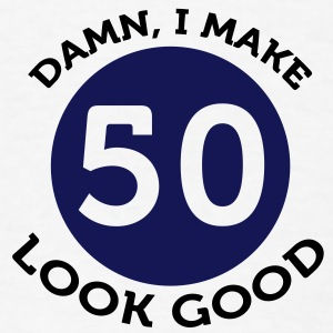 I Make 50 Look Good (2c)++2012 T-Shirts - Men's T-Shirt