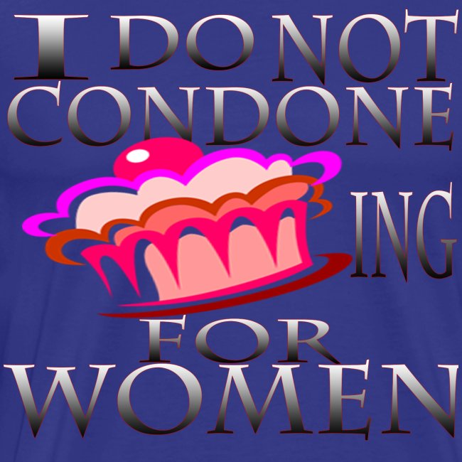 I Don't Condone Caking for Women