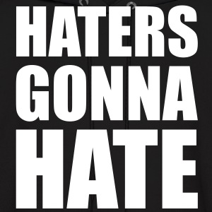 Haters Gonna Hate Hoodies - Men's Hoodie
