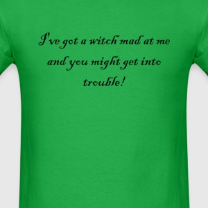 I've Got A Witch Mad At Me And You Could Get Int - Men's T-Shirt