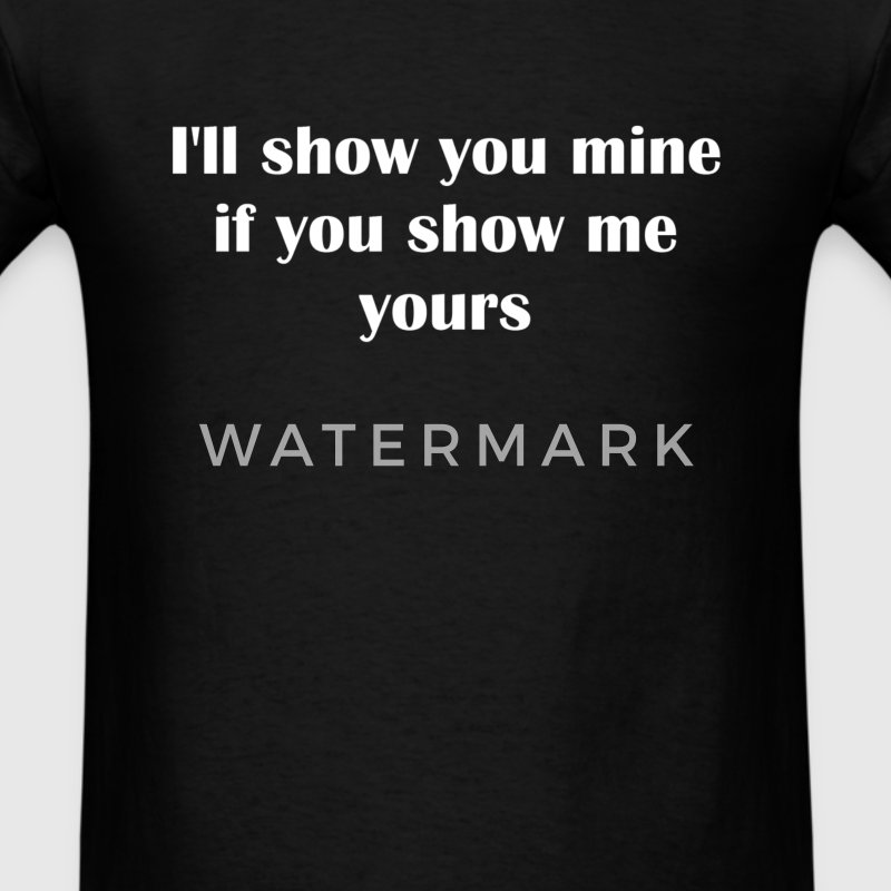 I'll show you mine if you show me yours - Men's T-Shirt
