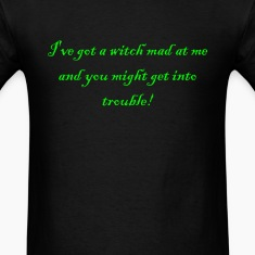 I've Got A Witch Mad At Me  T-Shirts