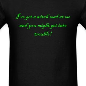 I've Got A Witch Mad At Me  T-Shirts - Men's T-Shirt