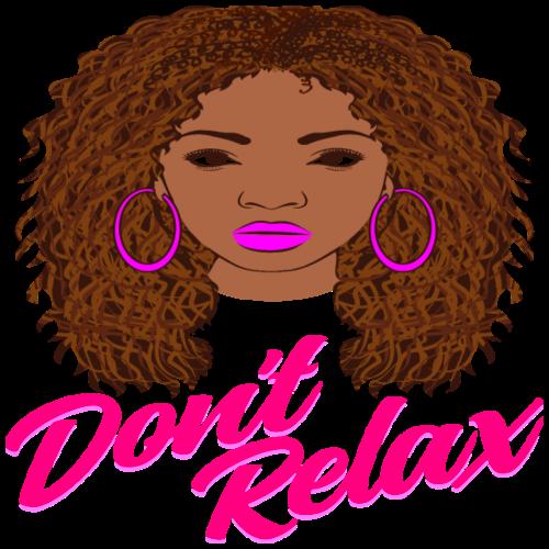 Don't Relax T-Shirt