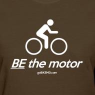 Design ~ BE the motor - Women's