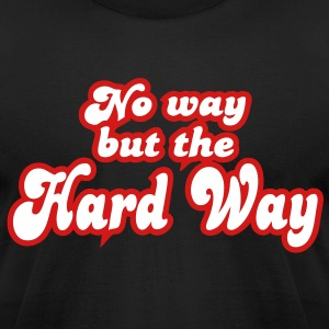 no way but the hard way T-Shirts - Men's T-Shirt by American Apparel