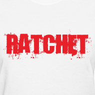 Design ~ Ratchet Women's TShirt