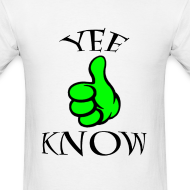 Design ~ YEE KNOW T-Shirt