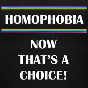 Homophobia...Now That's A Choice - Women's V-Neck T-Shirt