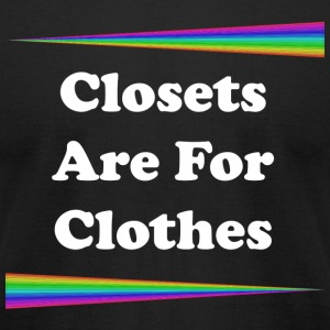 Closets Are For Clothes - Men's T-Shirt by American Apparel