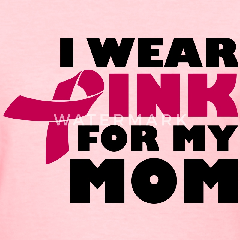 I Wear Pink For My Mom - Breast Cancer Women's T-Shirts - Women's T-Shirt