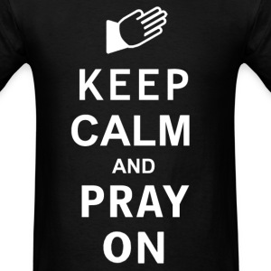 Keep Calm and Pray On - Men's T-Shirt