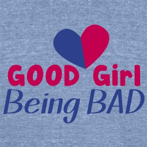 GOOD GIRL being BAD!  T-Shirts - Unisex Tri-Blend T-Shirt by American Apparel