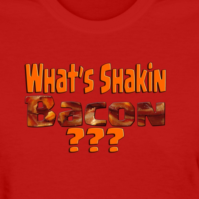 What's Shaken Bacon - Woman'sStandard Weight T-Shirt