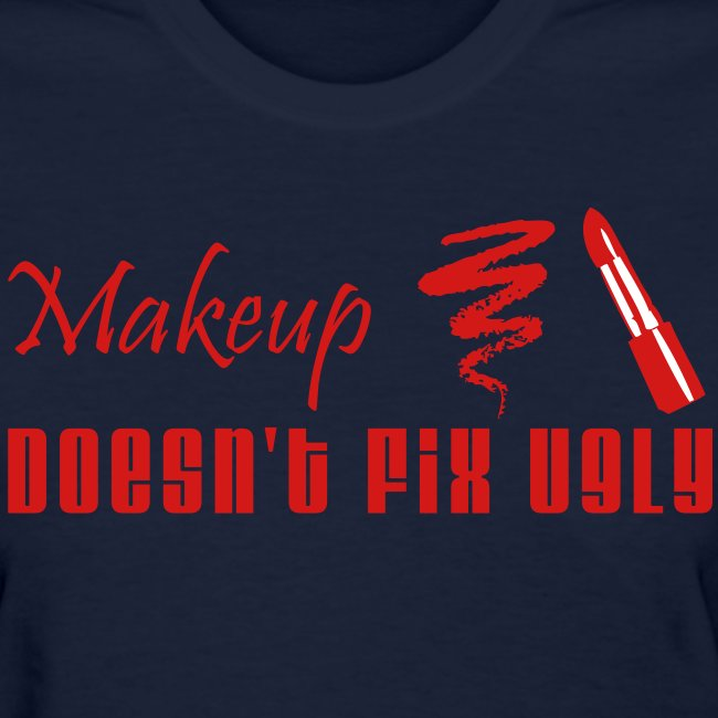 Makeup Doesn't Fix Ugly