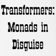 Design ~ Transformers: Monads in Disguise for Babies