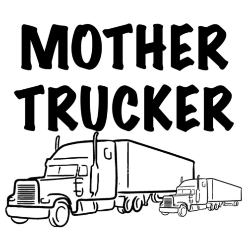mother trucker