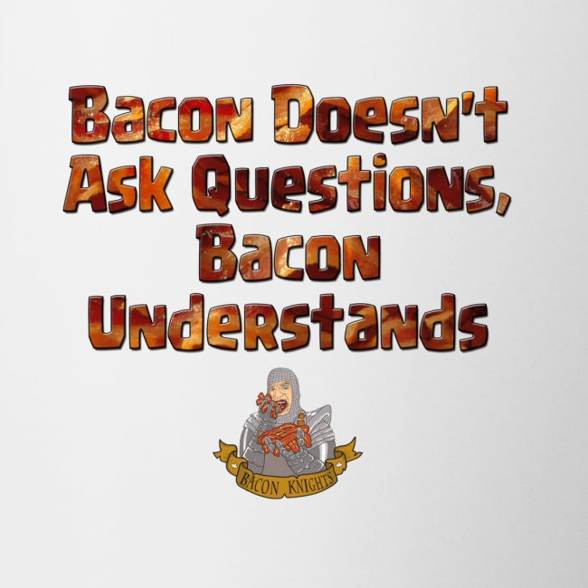 Bacon Doesn't Ask Questions Mug