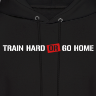 Design ~ Train hard or go home - Men's hoodie