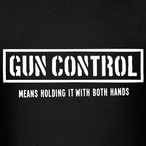 Gun Control Means Holding It With Both Hands - Men's T-Shirt