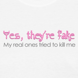 Yes, they're fake  My real ones tried to kill me Women's T-Shirts - Women's T-Shirt