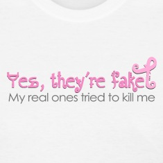 Yes, they're fake  My real ones tried to kill me Women's T-Shirts