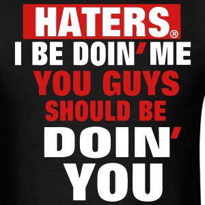 HATERS I BE DOIN' ME T-Shirts - Men's T-Shirt