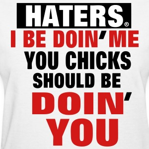 HATERS I BE DOIN' ME (CHICKS) Women's T-Shirts - Women's T-Shirt
