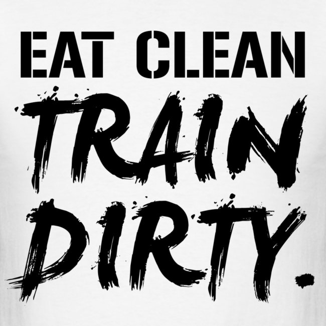 58bba264 DoYouEven.com | Mens EAT CLEAN TRAIN DIRTY T-Shirt - Black Text ...