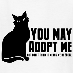 YOU MAY ADOPT ME but dont think it means we equal Kids' Shirts - Kids' T-Shirt