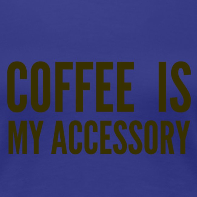 Brown Coffee Is My Accessory Tee