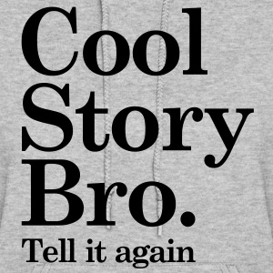 Cool Story Bro - Tell it again Hoodies - Women's Hoodie