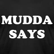 Design ~ Mudda Says - American Apparel