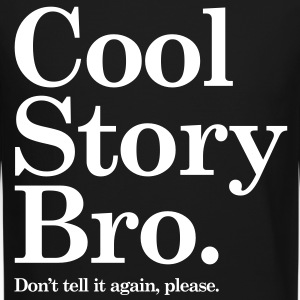 Cool Story Bro - Dont tell it again, please Long Sleeve Shirts - Crewneck Sweatshirt