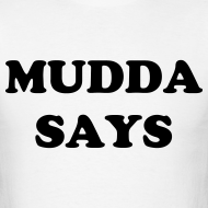 Design ~ Mudda Says - Gildan