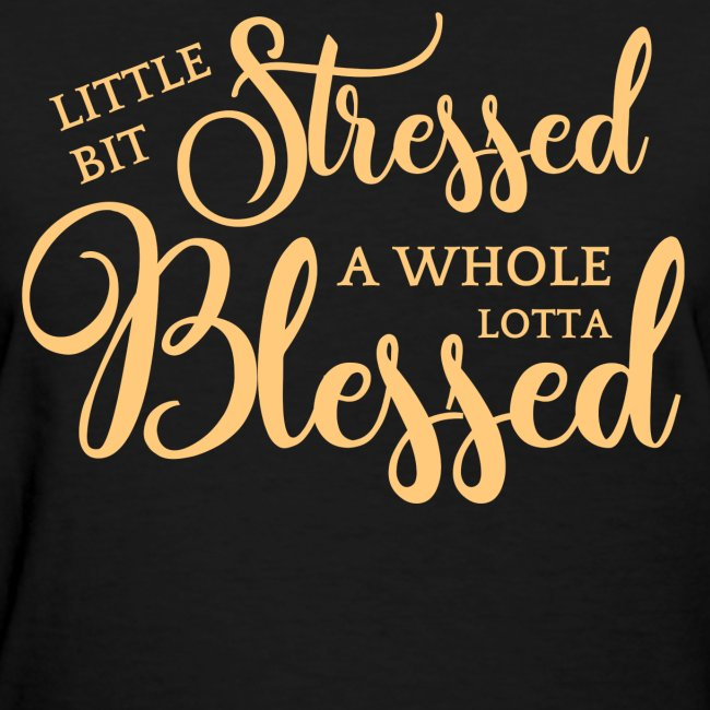 Little Bit Stressed Whole Lotta Blessed