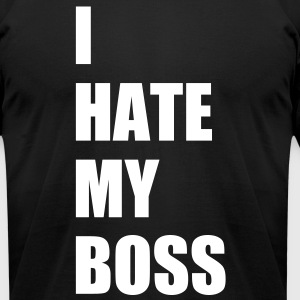 I hate my boss T-Shirts - Men's T-Shirt by American Apparel