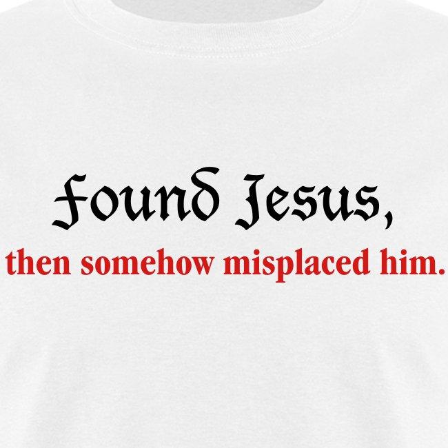 Found Jesus then somehow misplaced him