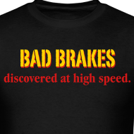 Design ~ Bad Brakes discovered at high speed