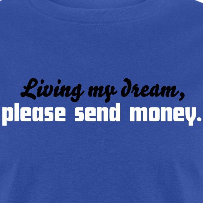 Living my Dream, please send money