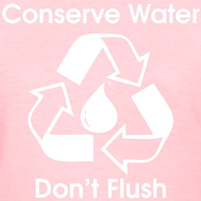 Conserve Water - Don't Flush