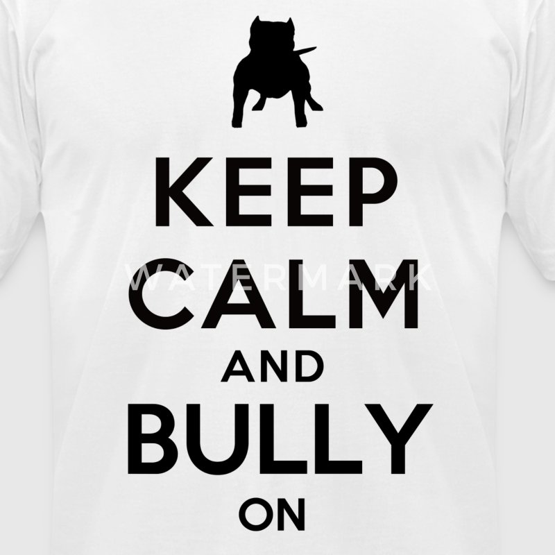 Keep Calm and Bully On T-Shirts - Men's T-Shirt by American Apparel