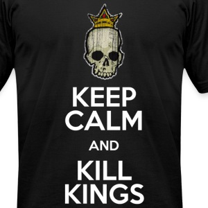 KEEP CALM AND KILL KINGS - Men's T-Shirt by American Apparel
