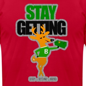 STAY GETTING BUCKS T-Shirts - Men's T-Shirt by American Apparel