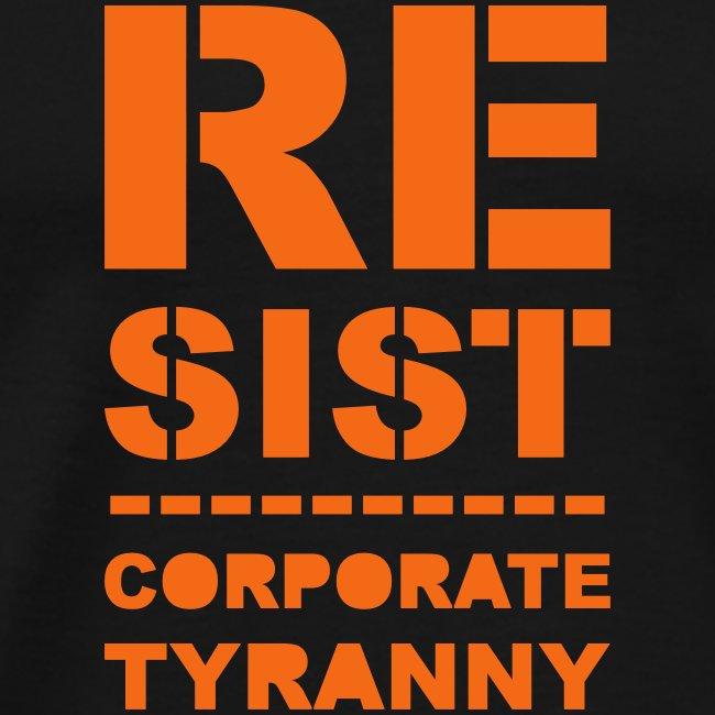 * RESIST CORPORATE TYRANNY *