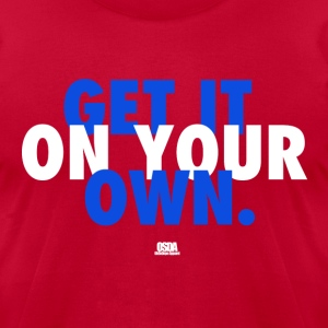 GET IT ON YOUR OWN T-SHIRT - Men's T-Shirt by American Apparel