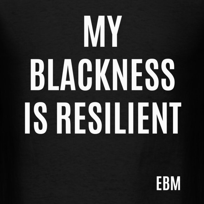 Empowered Black Male T Shirts By Lahart My Blackness Is Resilient