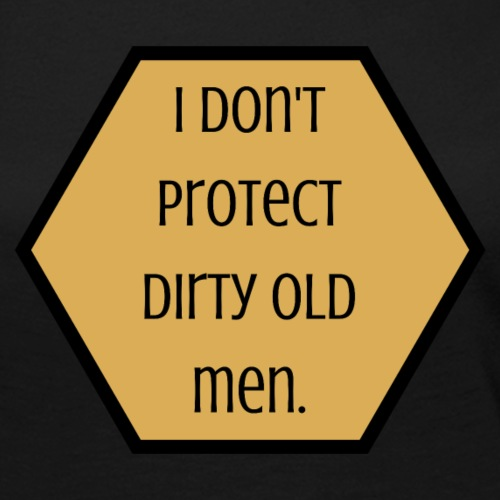 I don't protect dirty old