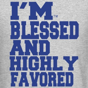I'M BLESSED AND HIGHLY FAVORED - Crewneck Sweatshirt