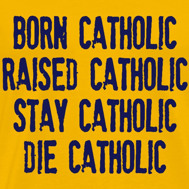 BORN CATHOLIC